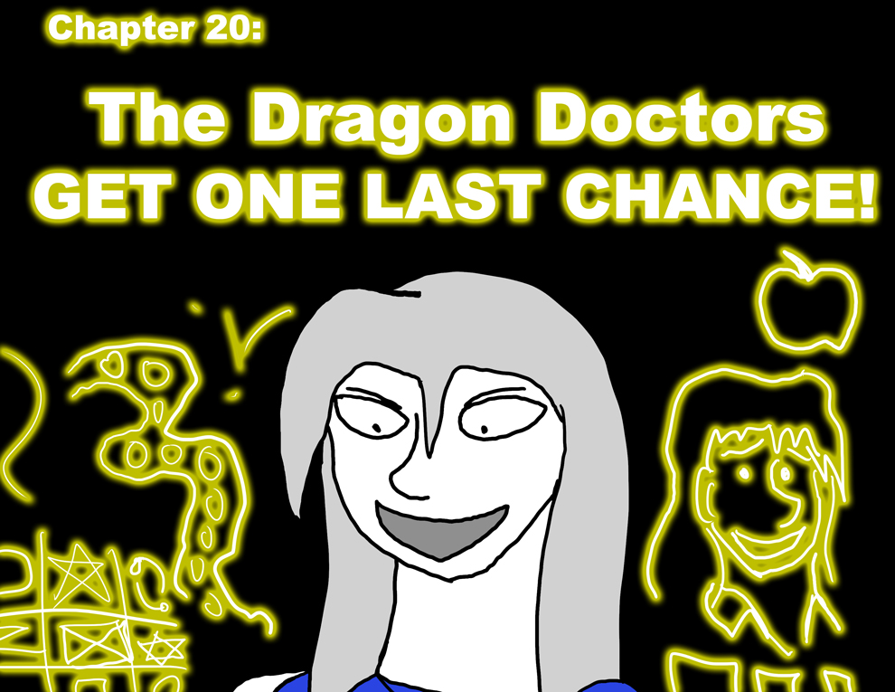 Chapter 20: The Dragon Doctors Get One Last Chance